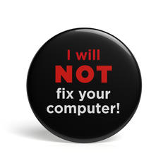 Geek Pin I Will Not Fix Your Computer